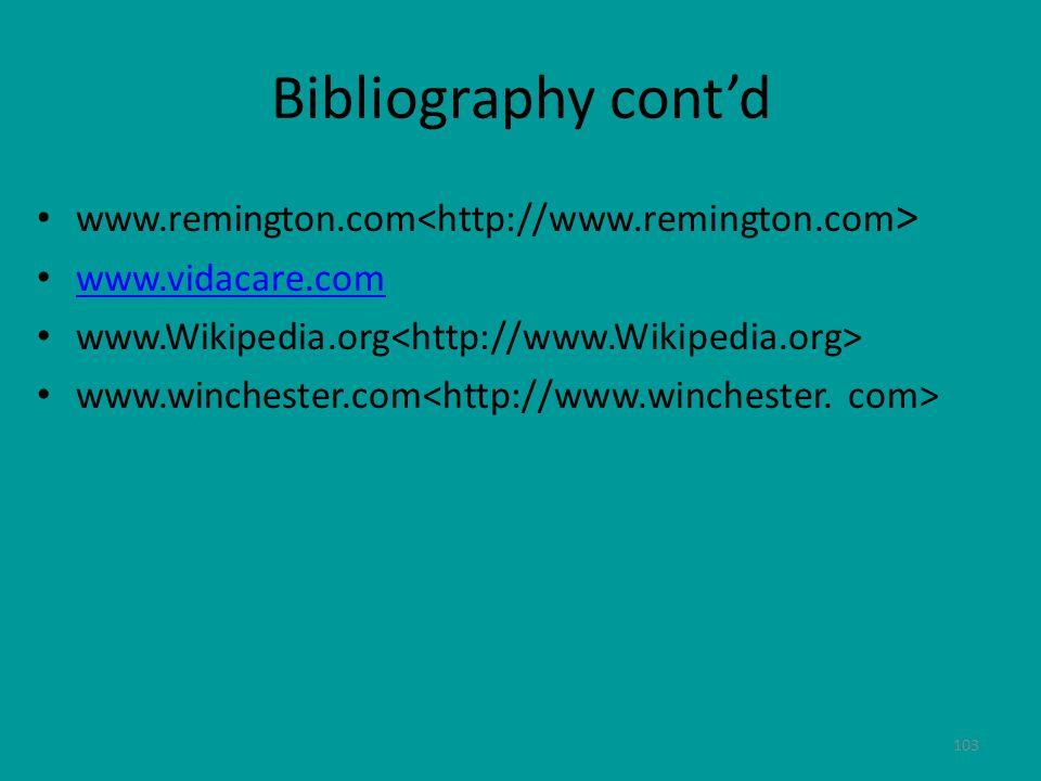 103 Bibliography contd www.remington.com www.vidacare.com www.Wikipedia.org www.winchester.com