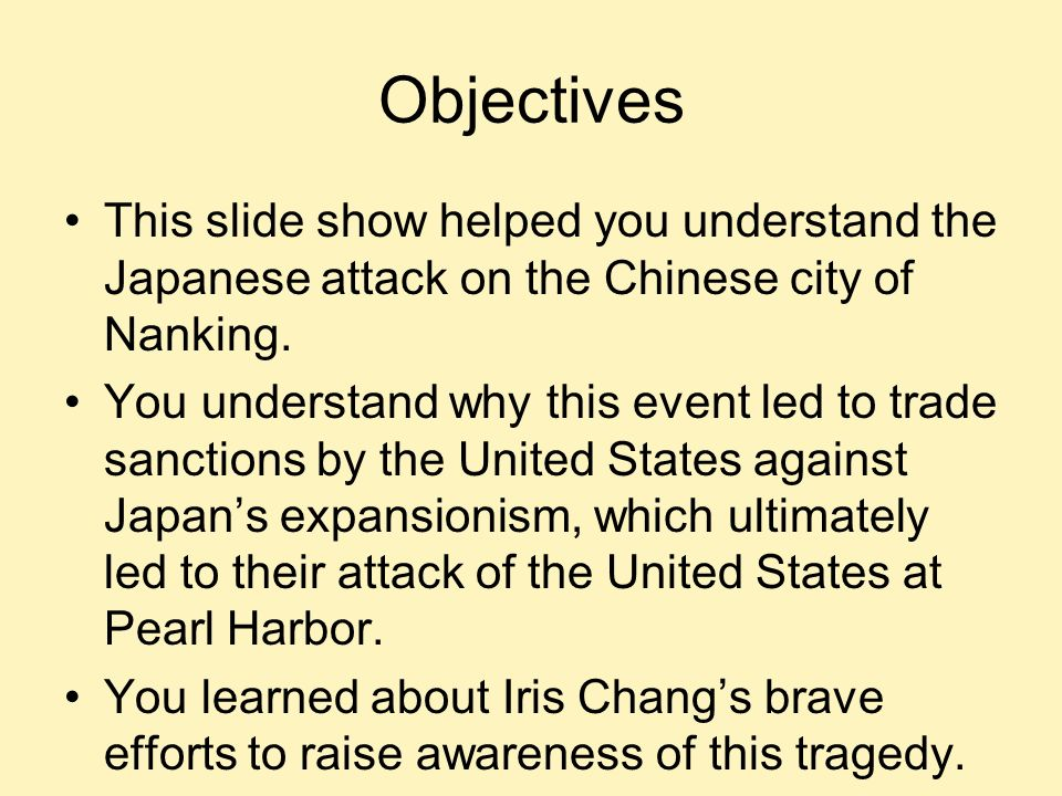 Objectives This slide show helped you understand the Japanese attack on the Chinese city of Nanking. You understand why this event led to trade sancti