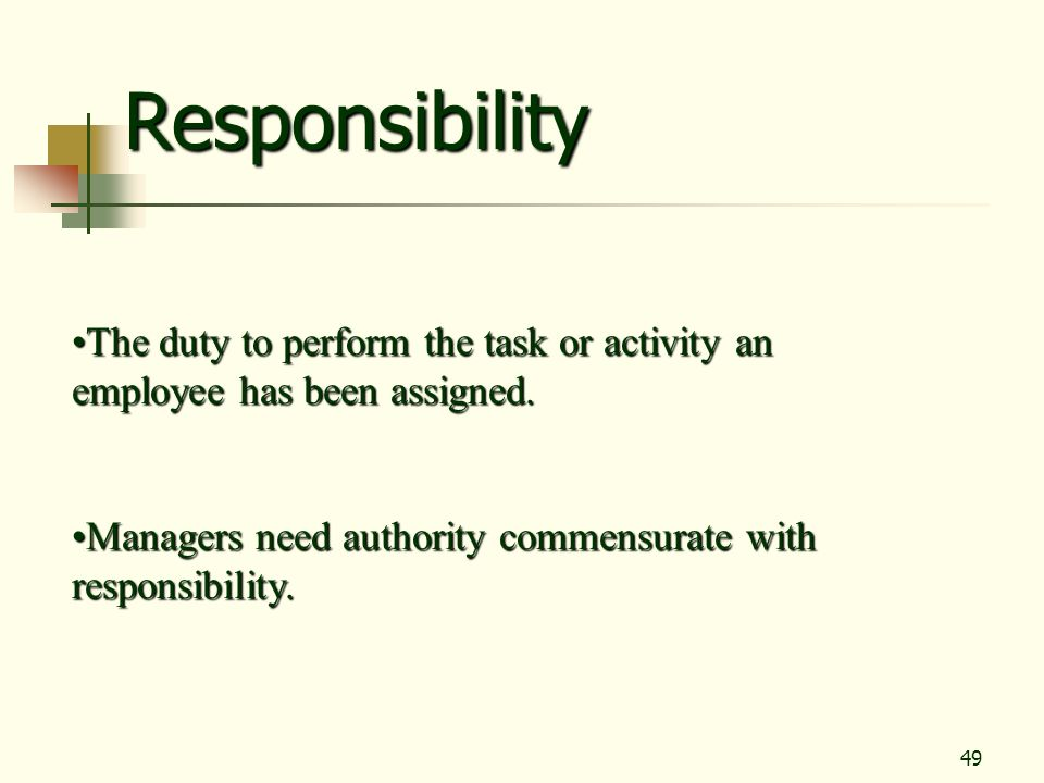 49 Responsibility The duty to perform the task or activity an employee has been assigned.The duty to perform the task or activity an employee has been
