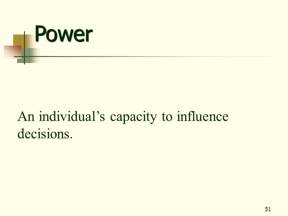 51 Power An individuals capacity to influence decisions.