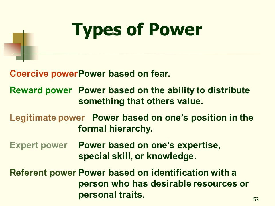 53 Types of Power Coercive powerPower based on fear. Reward powerPower based on the ability to distribute something that others value. Legitimate powe