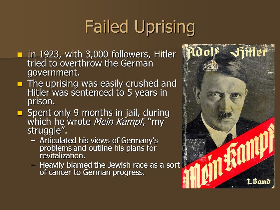 Failed Uprising In 1923, with 3,000 followers, Hitler tried to overthrow the German government. In 1923, with 3,000 followers, Hitler tried to overthr