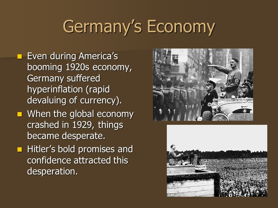 Germanys Economy Even during Americas booming 1920s economy, Germany suffered hyperinflation (rapid devaluing of currency). Even during Americas boomi