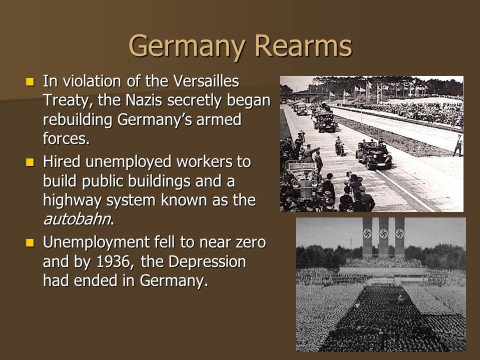 Germany Rearms In violation of the Versailles Treaty, the Nazis secretly began rebuilding Germanys armed forces. In violation of the Versailles Treaty