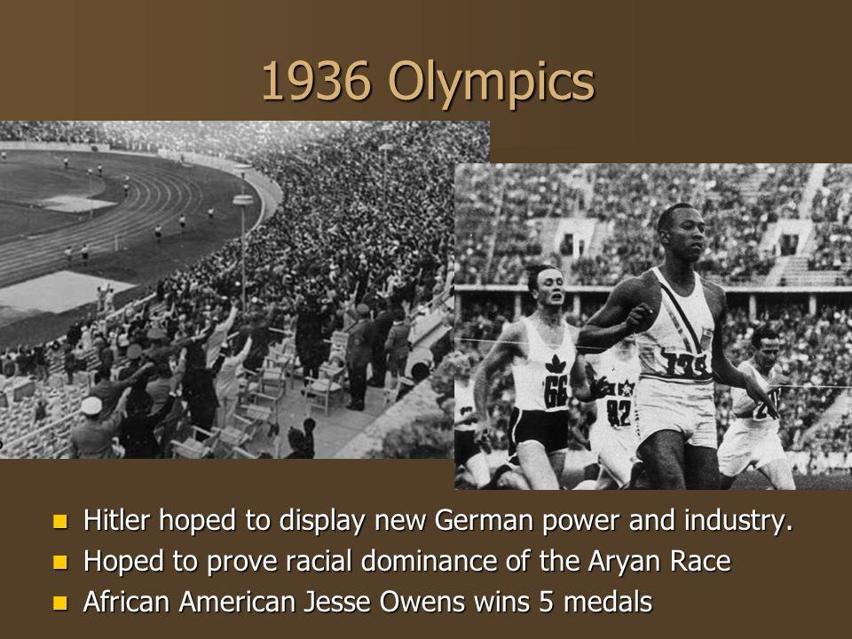 1936 Olympics Hitler hoped to display new German power and industry. Hitler hoped to display new German power and industry. Hoped to prove racial domi
