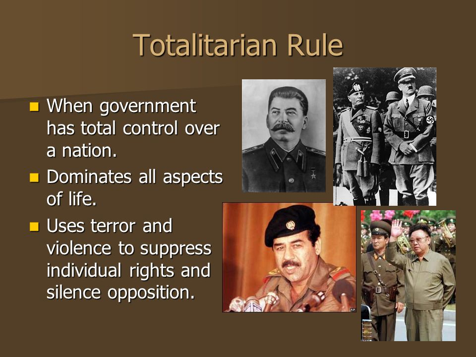 Totalitarian Rule When government has total control over a nation. When government has total control over a nation. Dominates all aspects of life. Dom