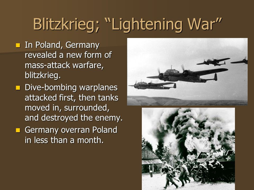 Blitzkrieg; Lightening War In Poland, Germany revealed a new form of mass-attack warfare, blitzkrieg. In Poland, Germany revealed a new form of mass-a