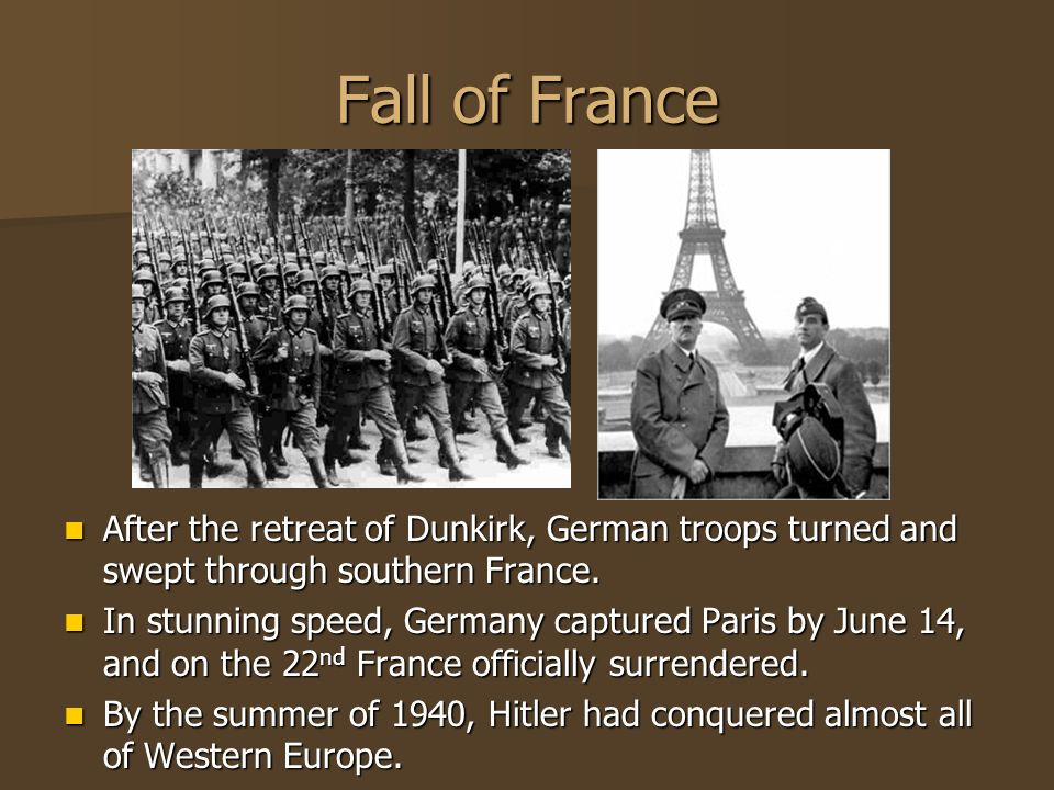 Fall of France After the retreat of Dunkirk, German troops turned and swept through southern France. After the retreat of Dunkirk, German troops turne