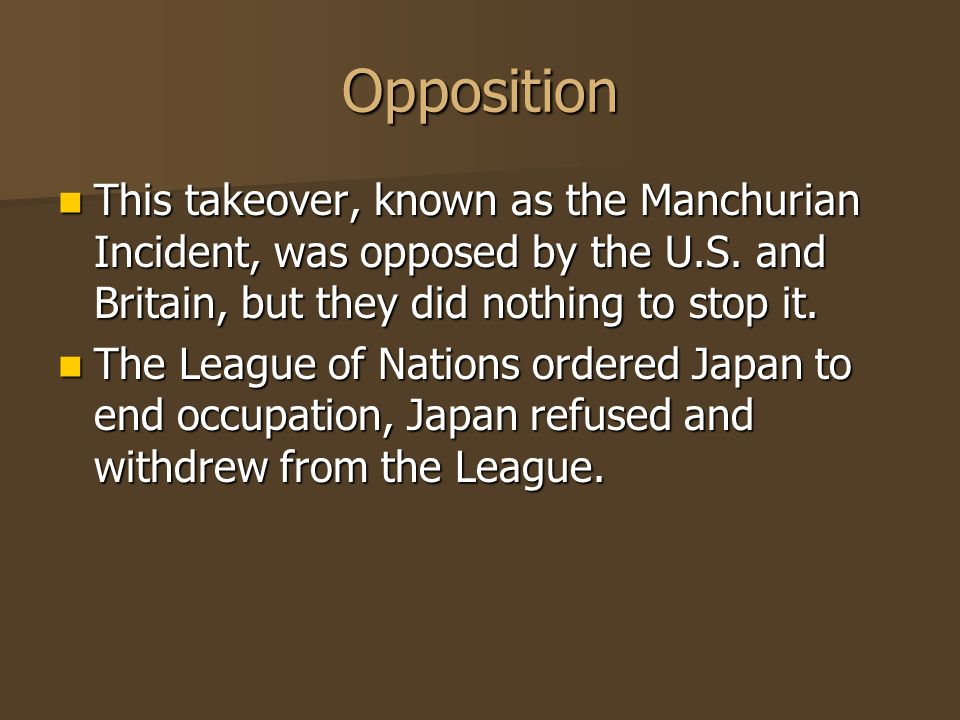 Opposition This takeover, known as the Manchurian Incident, was opposed by the U.S. and Britain, but they did nothing to stop it. This takeover, known