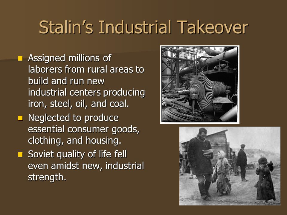 Stalins Industrial Takeover Assigned millions of laborers from rural areas to build and run new industrial centers producing iron, steel, oil, and coa