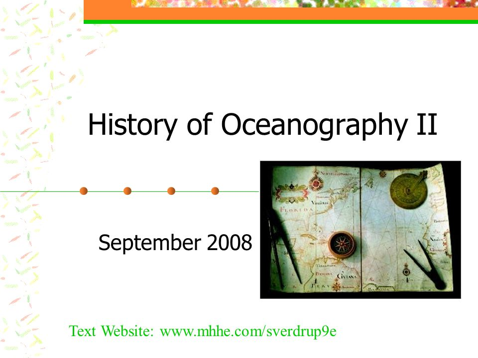 History of Oceanography II September 2008 Text Website: www.mhhe.com/sverdrup9e