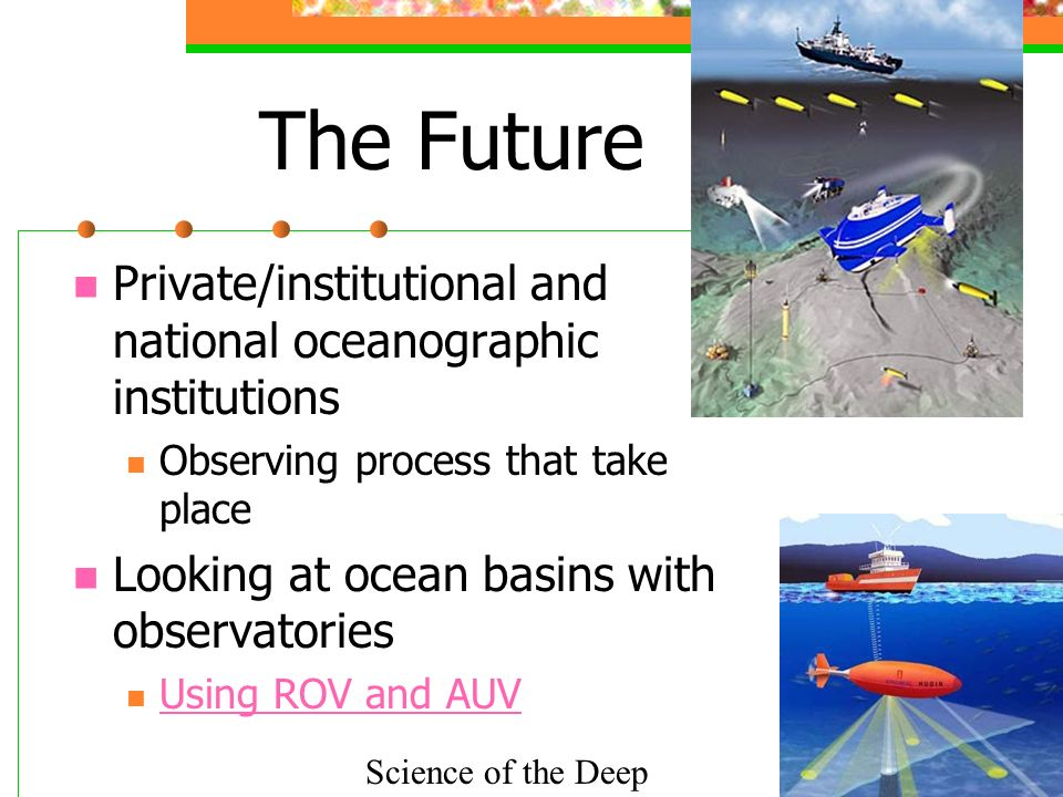 The Future Private/institutional and national oceanographic institutions Observing process that take place Looking at ocean basins with observatories