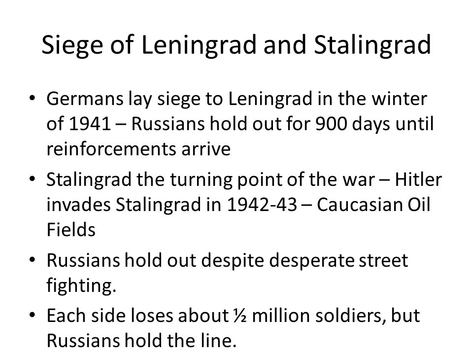 Siege of Leningrad and Stalingrad Germans lay siege to Leningrad in the winter of 1941 – Russians hold out for 900 days until reinforcements arrive St
