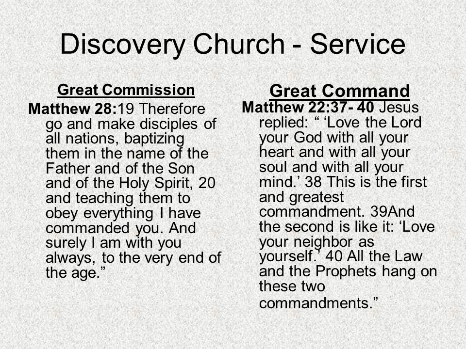 Discovery Church - Service Great Commission Matthew 28:19 Therefore go and make disciples of all nations, baptizing them in the name of the Father and