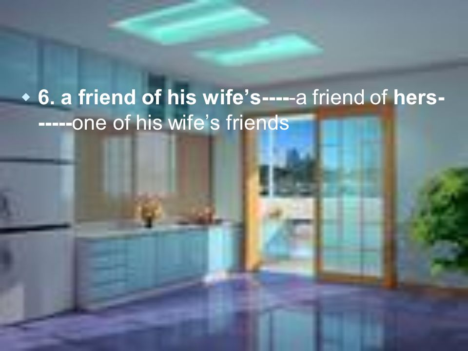 6. a friend of his wifes-----a friend of hers- -----one of his wifes friends