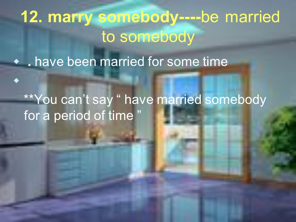 12.marry somebody----be married to somebody.