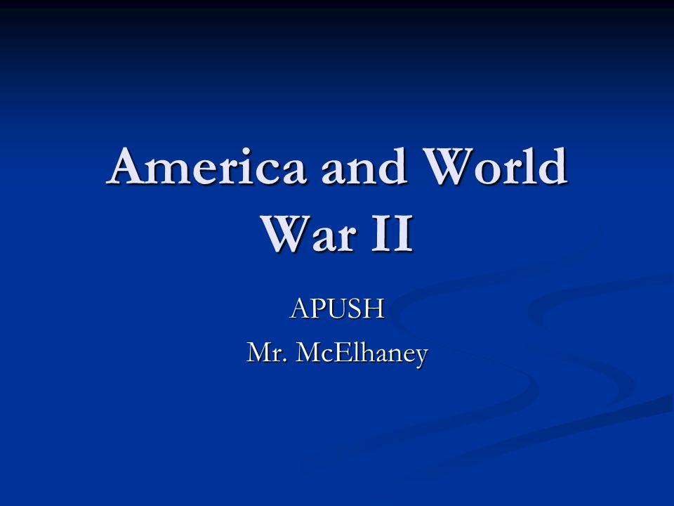 America and World War II APUSH Mr. McElhaney