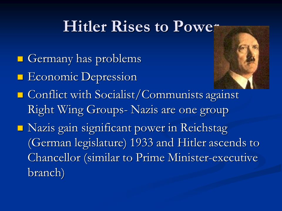 Hitler Rises to Power Germany has problems Germany has problems Economic Depression Economic Depression Conflict with Socialist/Communists against Rig
