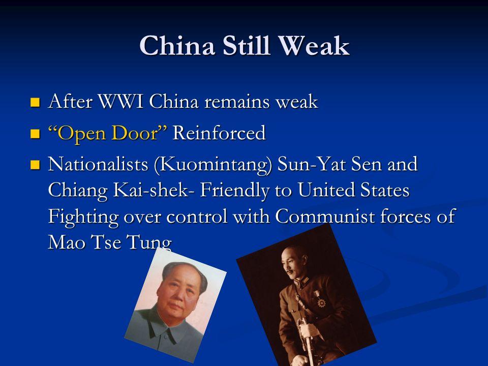 China Still Weak After WWI China remains weak After WWI China remains weak Open Door Reinforced Open Door Reinforced Nationalists (Kuomintang) Sun-Yat