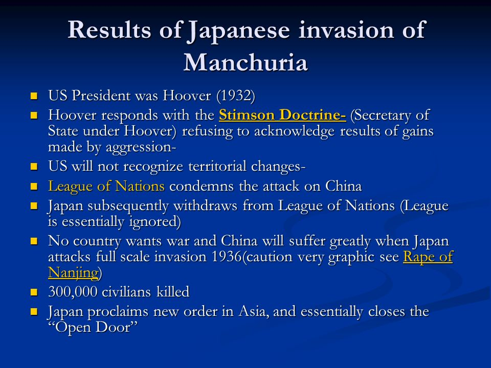 Results of Japanese invasion of Manchuria US President was Hoover (1932) US President was Hoover (1932) Hoover responds with the Stimson Doctrine- (Se