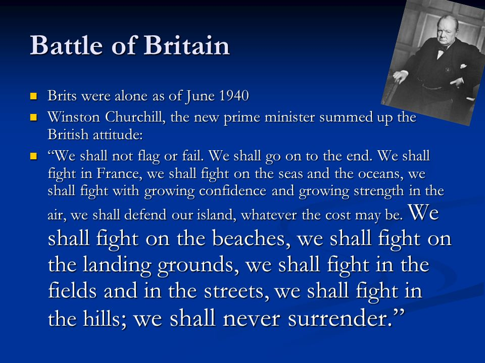 Battle of Britain Brits were alone as of June 1940 Brits were alone as of June 1940 Winston Churchill, the new prime minister summed up the British at
