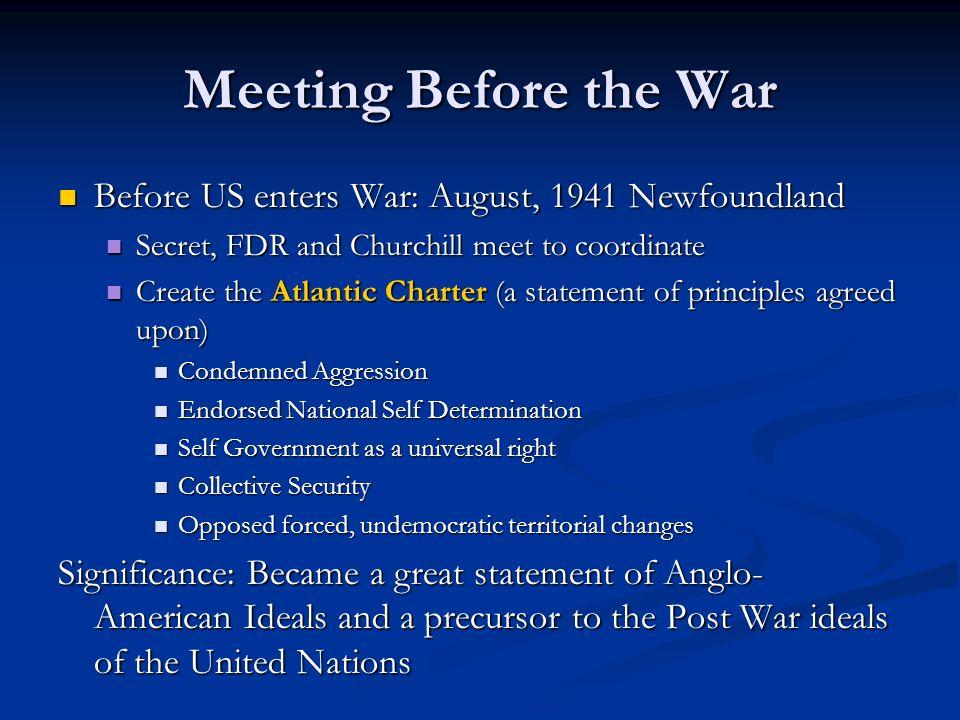 Meeting Before the War Before US enters War: August, 1941 Newfoundland Before US enters War: August, 1941 Newfoundland Secret, FDR and Churchill meet