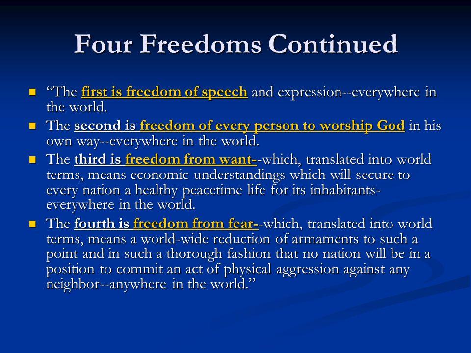 Four Freedoms Continued The first is freedom of speech and expression--everywhere in the world. The first is freedom of speech and expression--everywh