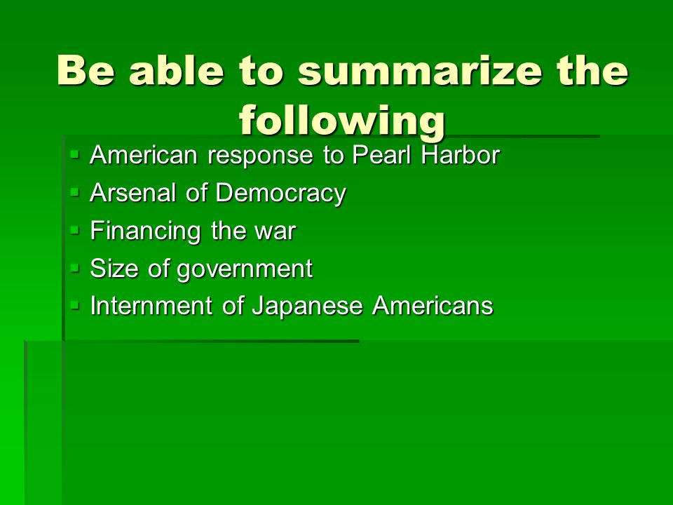 Be able to summarize the following American response to Pearl Harbor American response to Pearl Harbor Arsenal of Democracy Arsenal of Democracy Finan