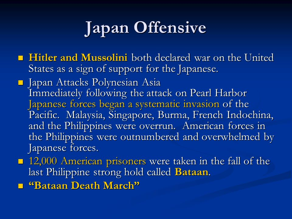 Japan Offensive Hitler and Mussolini both declared war on the United States as a sign of support for the Japanese. Hitler and Mussolini both declared