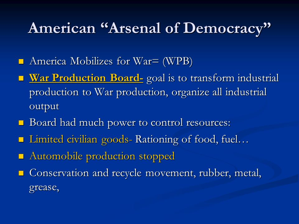 American Arsenal of Democracy America Mobilizes for War= (WPB) America Mobilizes for War= (WPB) War Production Board- goal is to transform industrial