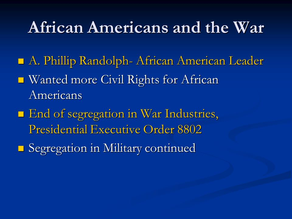 African Americans and the War A. Phillip Randolph- African American Leader A. Phillip Randolph- African American Leader Wanted more Civil Rights for A