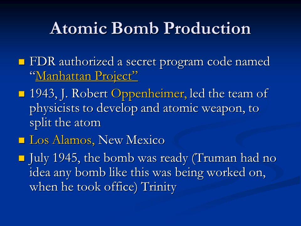 Atomic Bomb Production FDR authorized a secret program code namedManhattan Project FDR authorized a secret program code namedManhattan ProjectManhatta