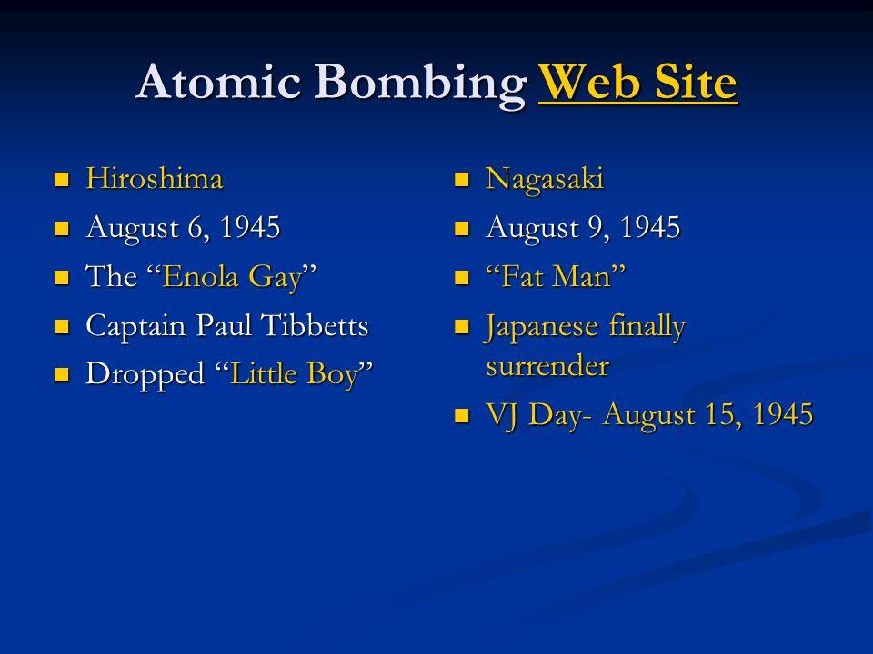 Atomic Bombing Web Site Web SiteWeb Site Hiroshima Hiroshima August 6, 1945 August 6, 1945 The Enola Gay The Enola Gay Captain Paul Tibbetts Captain P