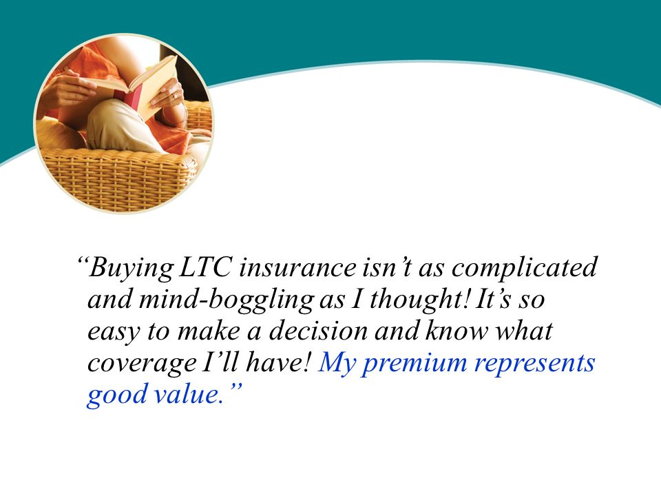 Buying LTC insurance isnt as complicated and mind-boggling as I thought.