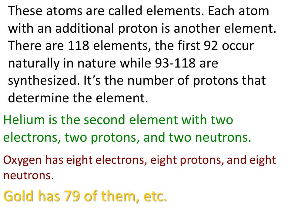 For every negative electron circling around the nucleus, there is also one positive proton and one neutral neutron in the nucleus. If the atom has two
