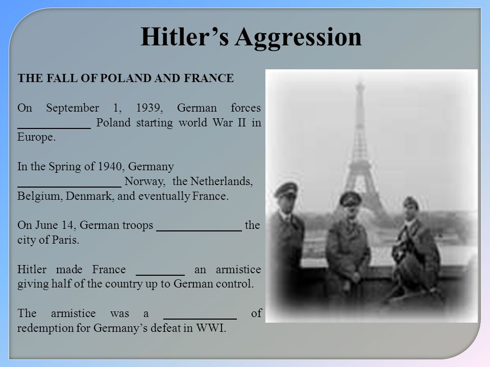 Hitlers Aggression THE FALL OF POLAND AND FRANCE On September 1, 1939, German forces ____________ Poland starting world War II in Europe. In the Sprin