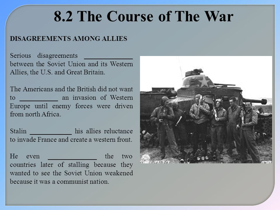 8.2 The Course of The War DISAGREEMENTS AMONG ALLIES Serious disagreements ______________ between the Soviet Union and its Western Allies, the U.S. an