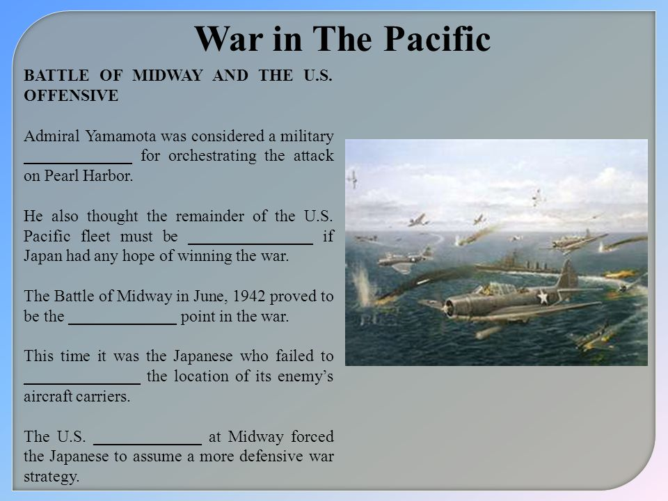 War in The Pacific BATTLE OF MIDWAY AND THE U.S. OFFENSIVE Admiral Yamamota was considered a military _____________ for orchestrating the attack on Pe
