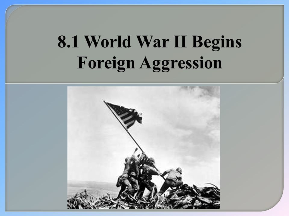 8.1 World War II Begins Foreign Aggression