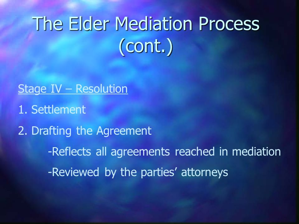 The Elder Mediation Process (cont.) Stage IV – Resolution 1.