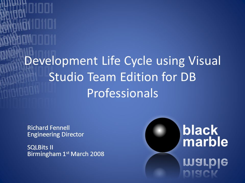 Development Life Cycle using Visual Studio Team Edition for DB Professionals Richard Fennell Engineering Director SQLBits II Birmingham 1 st March 2008