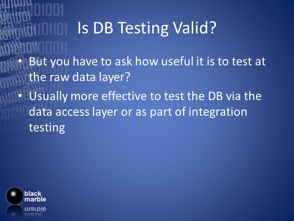 Is DB Testing Valid. But you have to ask how useful it is to test at the raw data layer.