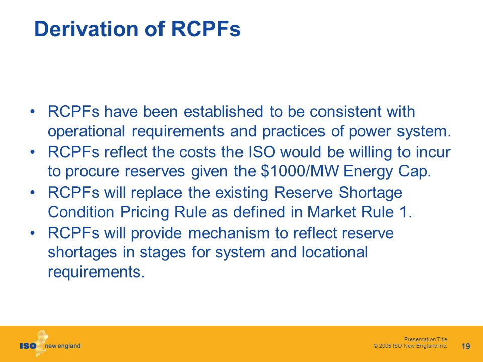 Presentation Title © 2005 ISO New England Inc. 19 Derivation of RCPFs RCPFs have been established to be consistent with operational requirements and p