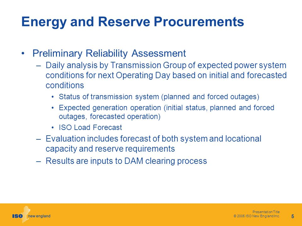 Presentation Title © 2005 ISO New England Inc. 5 Energy and Reserve Procurements Preliminary Reliability Assessment –Daily analysis by Transmission Gr