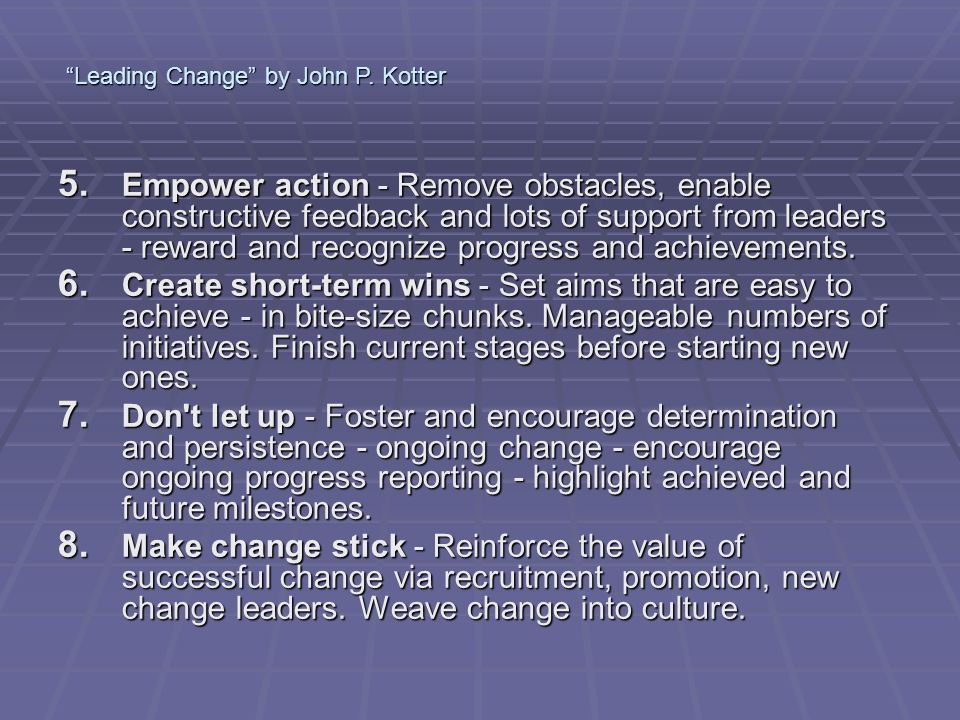 5. Empower action - Remove obstacles, enable constructive feedback and lots of support from leaders - reward and recognize progress and achievements.