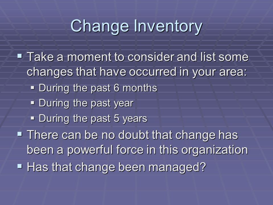 Change Inventory Take a moment to consider and list some changes that have occurred in your area: Take a moment to consider and list some changes that