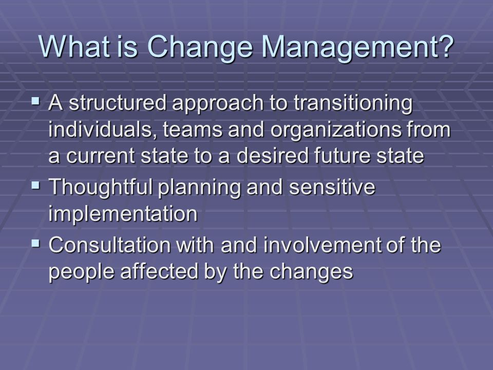 What is Change Management? A structured approach to transitioning individuals, teams and organizations from a current state to a desired future state