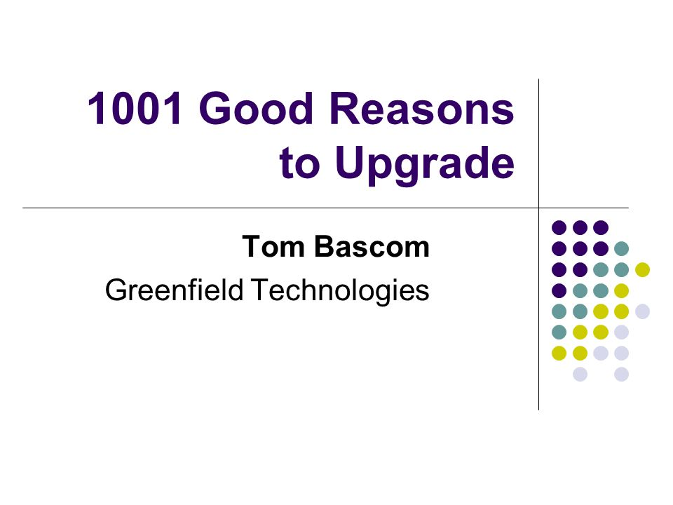 1001 Good Reasons to Upgrade Tom Bascom Greenfield Technologies