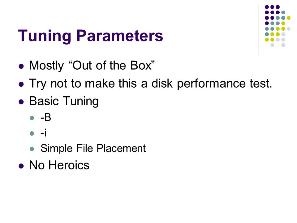 Tuning Parameters Mostly Out of the Box Try not to make this a disk performance test.