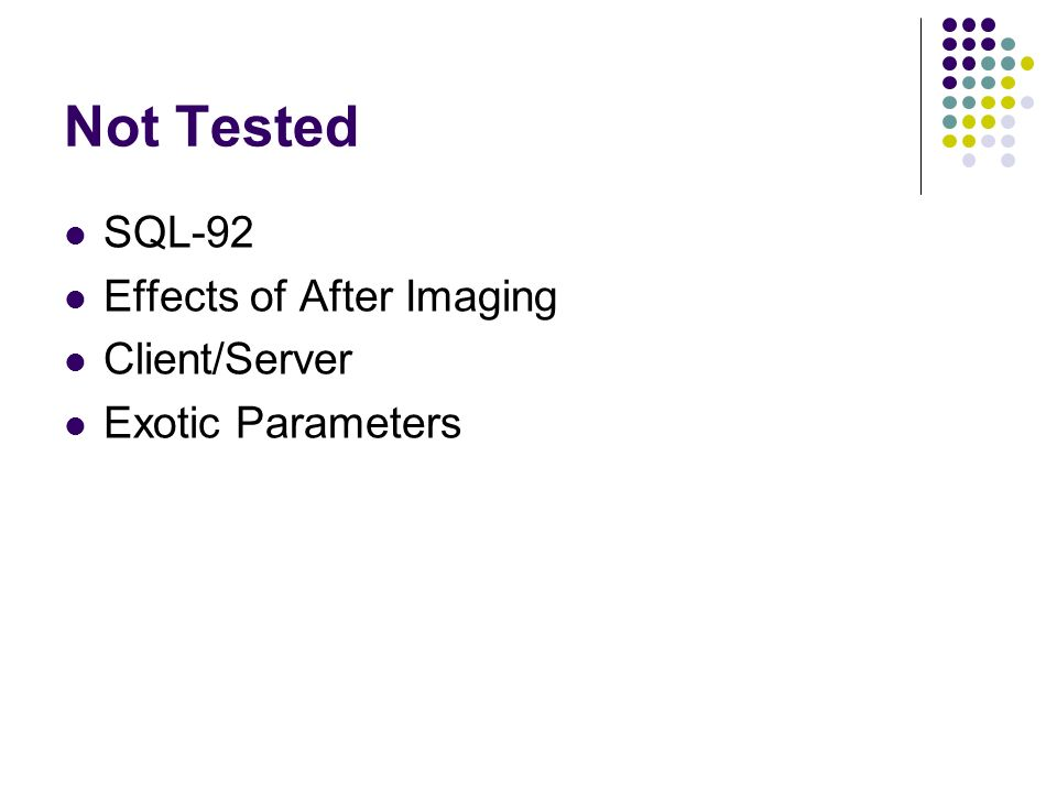 Not Tested SQL-92 Effects of After Imaging Client/Server Exotic Parameters